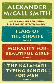 The No. 1 Ladies' Detective Agency Box Set (Books 2-4) - Tears of the Giraffe, Morality for Beautiful Girls, The Kalahari Typing School for Men ebook by Alexander McCall Smith