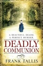 Deadly Communion - (Liebermann Papers 5) ebook by Frank Tallis