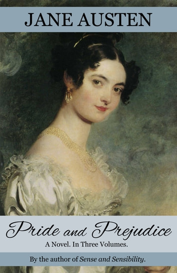 Pride and Prejudice: A Novel. In Three Volumes. (Annotated and Restored to 1813 Egerton First Edition) ebook by Jane Austen