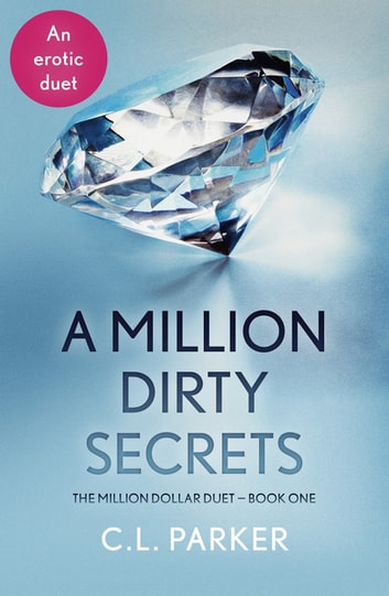 A Million Dirty Secrets - The Million Dollar Duet Part One ebook by C.L. Parker