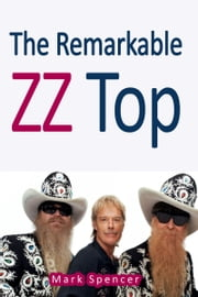 The Remarkable ZZ Top ebook by Mark Spencer
