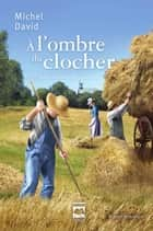 À l'ombre du clocher T4 - Au rythme des saisons ebook by Michel David