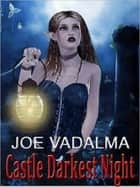 Castle Darkest Night ebook by Joe Vadalma