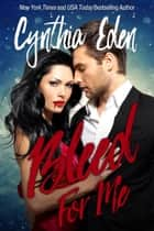 Bleed For Me ebook by Cynthia Eden