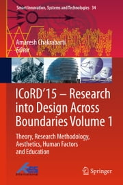 ICoRD'15 – Research into Design Across Boundaries Volume 1 - Theory, Research Methodology, Aesthetics, Human Factors and Education ebook by Amaresh Chakrabarti