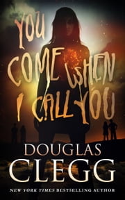 You Come When I Call You - A Novel of Supernatural Horror ebook by Douglas Clegg