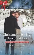 Christmas with Her Daredevil Doc ebook by Kate Hardy