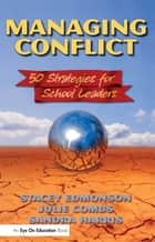 Managing Conflict - 50 Strategies for School Leaders ebook by Stacey Edmonson, Sandra Harris, Julie Combs
