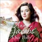 Our Polly - The Kershaw Sisters, Book 2 audiobook by Anna Jacobs