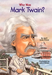 Who Was Mark Twain? - Who Was? ebook by April Jones Prince,Nancy Harrison,John O'Brien
