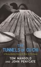 The Tunnels of Cu Chi - A Remarkable Story of War ebook by Tom Mangold, John Penycate