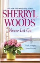 Never Let Go ebook by Sherryl Woods