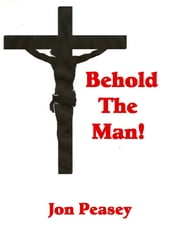 Behold the Man! ebook by Jon Peasey