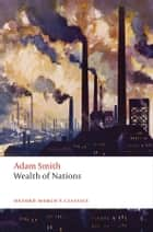 An Inquiry into the Nature and Causes of the Wealth of Nations ebook by Adam Smith,Kathryn Sutherland