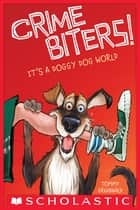 It's a Doggy Dog World (Crimebiters #2) ebook by Adam Stower, Tommy Greenwald