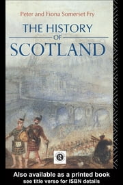 The History of Scotland ebook by Fry, Peter Somerset