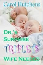 Dr's Surprise Triplets Wife Needed ebook by Carol Hutchens