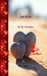 Love At Last [Be My Valentine] ebook by Toby Aden