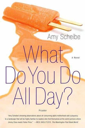 What Do You Do All Day? - A Novel ebook by Amy Scheibe