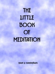 The Little Book of Meditation ebook by Grant P Cunningham