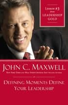 Defining Moments Define Your Leadership ebook by John C. Maxwell