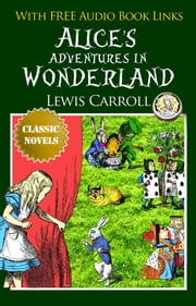ALICE'S ADVENTURES IN WONDERLAND Classic Novels: New Illustrated [Free Audiobook Links] ebook by Lewis Carroll