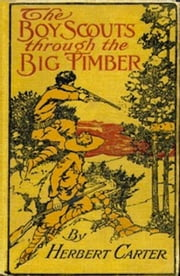 The Boy Scouts Through the Big Timber (Illustrated) ebook by Herbert Carter