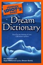 The Complete Idiot's Guide Dream Dictionary ebook by Eve Adamson,Dream Genie