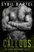 Callous - The Alpha Bodyguard Series, #6 ebook by