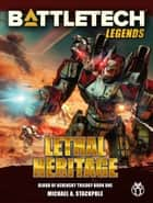 BattleTech Legends: Lethal Heritage ebook by Michael A. Stackpole