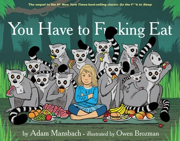 You Have to Fucking Eat (Go the Fuck to Sleep #2) ebook by Adam Mansbach