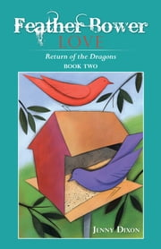 Feather Bower Love - Return of the Dragons ebook by Jenny Dixon