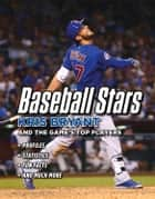 Baseball Stars - Kris Bryant and the Game's Top Players ebook by Triumph Books, Triumph Books