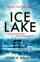 Ice Lake: A gripping crime debut that keeps you guessing until the final page (Psychologist Harry Cull Thriller, Book 1) ebook by John A Lenahan