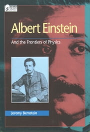 Albert Einstein: And the Frontiers of Physics ebook by Jeremy Bernstein
