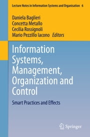 Information Systems, Management, Organization and Control - Smart Practices and Effects ebook by Daniela Baglieri,Concetta Metallo,Cecilia Rossignoli,Mario Pezzillo Iacono