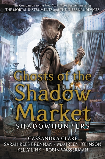 Ghosts of the Shadow Market 電子書 by Cassandra Clare