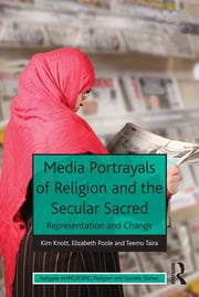 Media Portrayals of Religion and the Secular Sacred - Representation and Change ebook by Kim Knott,Elizabeth Poole