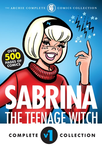 The Complete Sabrina the Teenage Witch: 1962-1971 ebook by Archie Superstars