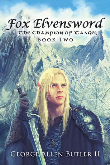 Fox Elvensword The Champion of Tanger ebook by George Allen Butler II