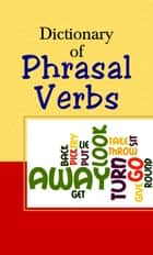 Dictionary Of Phrasal Verbs ebook by Najmussehar