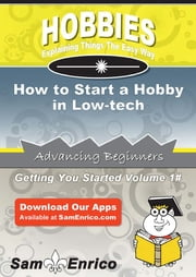 How to Start a Hobby in Low-tech - How to Start a Hobby in Low-tech ebook by Azzie Ferrell