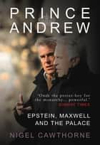 Prince Andrew - Epstein, Maxwell and the Palace - 'Excruciating' ebook by