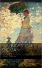 The Peer and the Woman ebook by E. Phillips Oppenheim