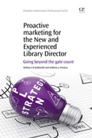 Proactive Marketing for the New and Experienced Library Director - Going Beyond the Gate Count ebook by Melissa U.D. Goldsmith,Anthony J. Fonseca