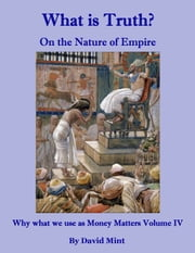 What is Truth? On the Nature of Empire ebook by David Mint