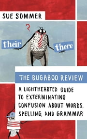 The Bugaboo Review - A Lighthearted Guide to Exterminating Confusion about Words, Spelling, and Grammar ebook by Sue Sommer