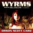 Wyrms audiobook by Orson Scott Card, Orson Scott Card