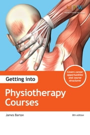 Getting into Physiotherapy Courses ebook by James Barton