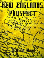 New Englands Prospect - A true, lively, and experimentall description of that part of America, commonly called New England: discovering the state of that Countrie, both as it stands to our new-come English Planters; and to the old Native Inhabitants ebook by William Charles Henry Wood